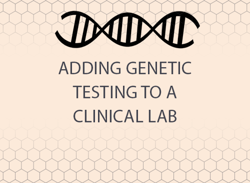 Infographic: Adding Genetic Testing to a Clinical Lab